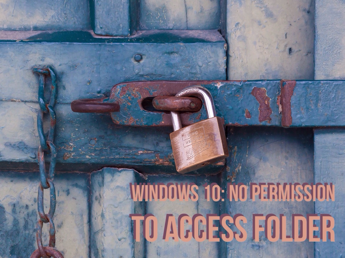 Windows 10: You don't currently have permission to access folder